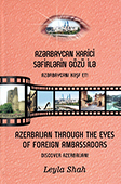 <b>Şah, Leyla.</b> Azərbaycan xarici səfirlərin gözü ilə = Azerbaijan through the eyes of foreign ambassadors / L. Şah.- Bakı, 2020.- 235 s.